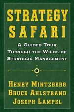 Strategy Safari : A Guided Tour Through the Wilds of Strategic Management by...