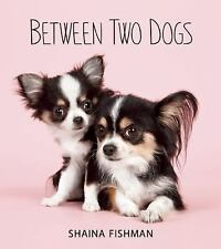 Between Two Dogs by Shaina Fishman (2015, Hardcover)