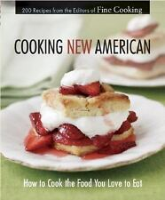 Cooking New American : How to Cook the Food You Love to Eat by Martha...