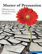 Master of Persuasion : 500 Mini Lessons on the Psychology of Influence by...