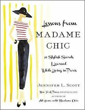 Lessons from Madame Chic : 20 Stylish Secrets I Learned While Living in Paris...
