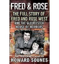 Fred and Rose: The Full Story of Fred and Rose West by Howard Sounes - New Book