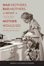 """MAD MOTHERS, BAD MOTHERS, AND WHAT A """"GOO - SARAH LACHANCE ADAMS (HARDCOVER) NEW"""