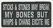 STICKS&STONES MAY BREAK MY BONES BUT WHIPS&CHAINS EXCITE ME - IRON-ON PATCH