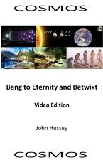 Bang to Eternity and Betwixt - Cosmos - Video Edition