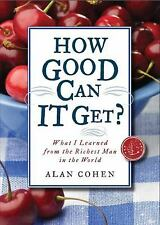 How Good Can It Get? : What I Learned from the Richest Man in the World by...
