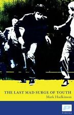 The Last Mad Surge of Youth By Mark Hodkinson
