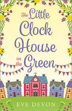 THE LITTLE CLOCK HOUSE ON THE GREEN BY EVE DEVON PAPERBACK BOOK NEW 2017