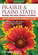 Prairie & Plains States Getting Started Garden Guide: Grow the Best Flowers, Shr