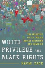 White Privilege and Black Rights : The Injustice of U. S. Police Racial...