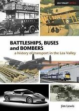 Battleships, Buses and Bombers: A History of Transport in the Lea Valley (Lea Va