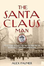 The Santa Claus Man : The Rise and Fall of a Jazz Age con Man and the...
