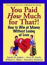 You Paid How Much For That?: How to Win at Money Without Losing at Love, Markman