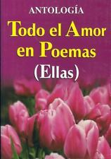 Todo El Amor En Poemas Ellas All the Love of Poems for Her (Spanish Edition)