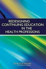Redesigning Continuing Education in the Health Professions by Board on Health...