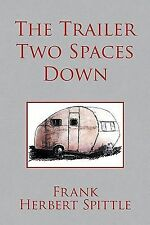 The Trailer Two Spaces down by Frank Herbert Spittle (2009, Paperback)