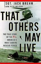 That Others May Live: The True Story of a PJ, a Member of America's Most Daring