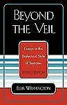 Beyond the Veil: Essays in the Dialectical Style of Socrates by Washington, Ell