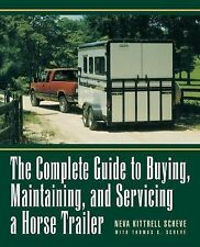 The Complete Guide to Buying, Maintaining, and Servicing a Horse Trailer by...