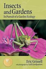 Insects and Gardens : In Pursuit of a Garden Ecology by Eric Grissell (2006, Pap