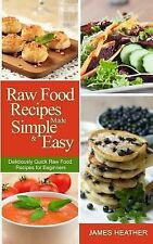 Raw Food Recipes Made Simple and Easy : Deliciously Quick Raw Food Recipes...