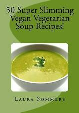 Super Slimming Vegan Soup Recipes!: : Low Calorie Vegetarian Soups to Help...