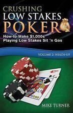 Crushing Low Stakes Poker Ser.: Crushing Low Stakes Poker: How to Make...