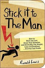 Stick It to the Man : How to Skirt the Law, Scam Your Enemies, and... Brand New