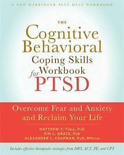 The Cognitive Behavioral Coping Skills Workbook for PTSD by Matthew T. Tull,...