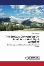 The Ecowas Convention on Small Arms and Light Weapons by Boateng Alex (2013,...