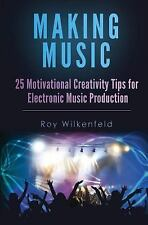Making Music: 25 Motivational Creativity Tips for Electronic Music Production...