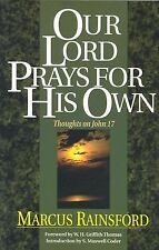 Our Lord Prays for His Own : Thoughts on John 17 by Marcus Rainsford (1985,...