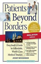 Patients Beyond Borders Malaysia Edition: Everybody's Guide to Affordable, World