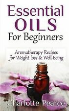 Essential Oils for Beginners : Aromatherapy Recipes for Weight Loss and...