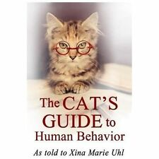 The Cat's Guide to Human Behavior by Xina Marie Uhl (2013, Paperback)