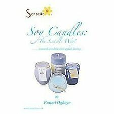 Soy Candles - the Sentelle Way!: Towards Healthy and Stylish Living by Funmi...