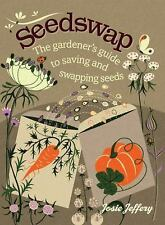 Seedswap : The Gardener's Guide to Saving and Swapping Seeds by Josie Jeffery...