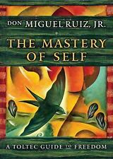 The Mastery of Self : A Toltec Guide to Waking Up by Don Miguel, Jr. Ruiz...