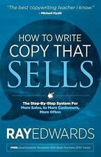How to Write Copy That Sells : The Step-By-Step System for More Sales, to...