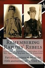 Remembering Rapides Rebels : Portraits of Confederates and Other Civil War...