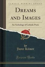 Dreams and Images : An Anthology of Catholic Poets (Classic Reprint) by Joyce...