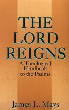 The Lord Reigns - A Theological Handbook to the Psalms, James L. Mays, Good Cond