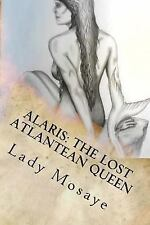 Alaris: the Lost Atlantean Queen : Children's Edition by Lady Mosaye (2014,...