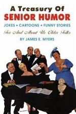 A Treasury of Senior Humor: Jokes, Cartoons, Funny Stories -- For And About Us O