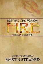 """""""Set the Church on Fire"""": The Holy Ghost Fire by Steward, Martin -Paperback"""