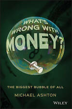 What′s Wrong with Money?, Michael Ashton