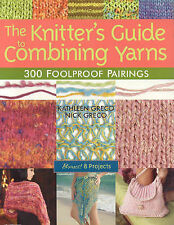 The Knitter's Guide to Combining Yarns: 300 Foolproof Pairings by Nick Greco,...