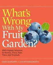 What's Wrong With My Fruit Garden?: 100% Organic Solutions for Berries, Trees, N
