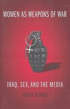 Women as Weapons of War : Iraq, Sex, and the Media by Kelly Oliver (2010,...
