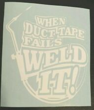 Vinyl Decal Sticker..When Duct Tape Fails Weld It..Funny..Car Truck Window